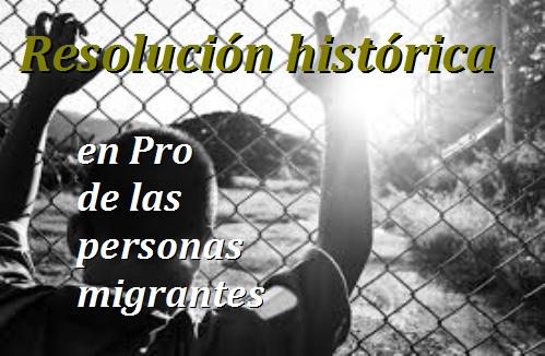Resolución histórica, en Pro de.  los migrantes